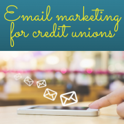 Three suggestions for email marketing for credit unions