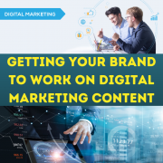 Steps to Getting Your Brand to Work on Digital Marketing Content