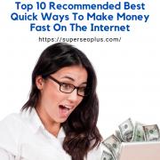 Best Quick WaysTo Make Money Fast On The Internet