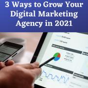 3 Ways to Grow Your Digital Marketing Agency in 2021