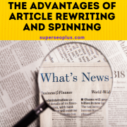 The Advantages Of Article Rewriting and Spinning