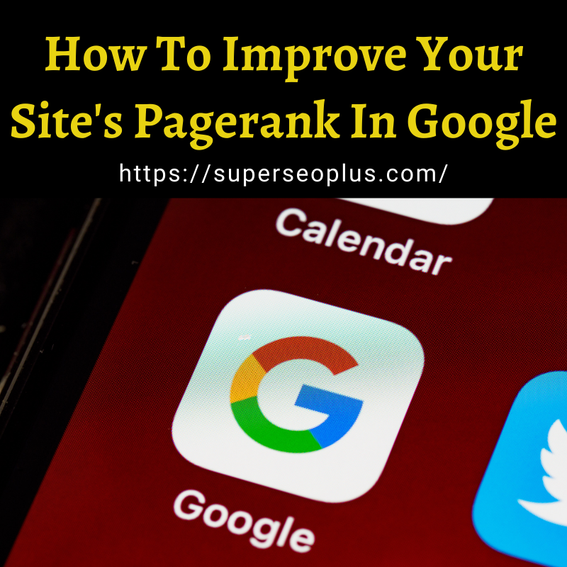 Improve Your Site's Pagerank In Google