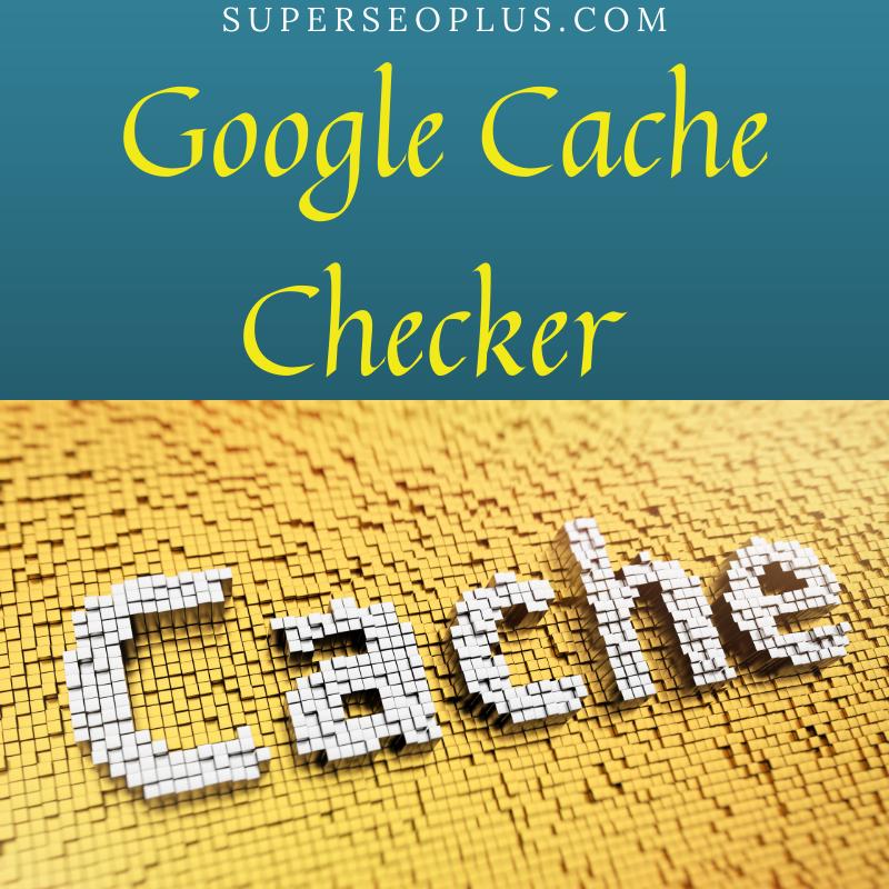 Google Cache Checker Tool
